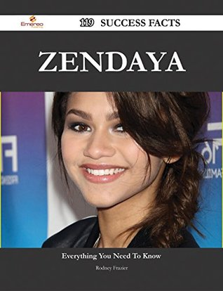 Zendaya 119 Success Facts - Everything You Need to Know about Zendaya  by  Rodney Frazier