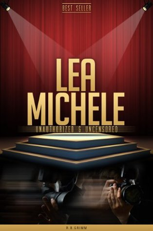 Lea Michele Unauthorized & Uncensored  by  R.B. Grimm