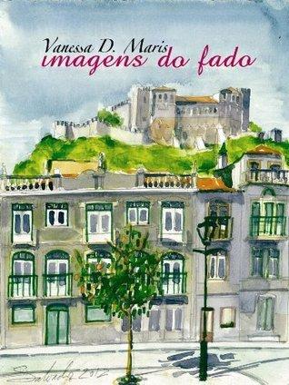 IMAGENS DO FADO  by  Vanessa D. Maris