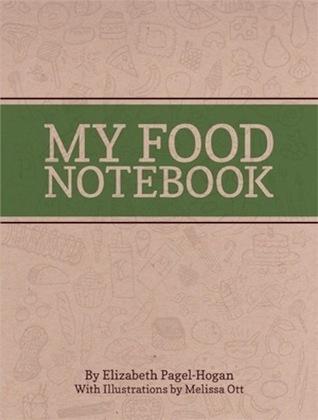 My Food Notebook  by  Elizabeth Pagel-Hogan