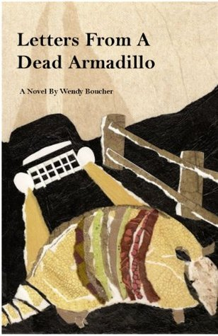 Letters From A Dead Armadillo  by  Wendy Boucher