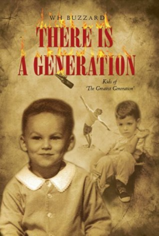 There Is A Generation: Kids of the Greatest Generation WH Buzzard