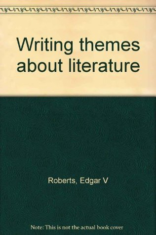 Writing Themes about Literature  by  Edgar V. Roberts