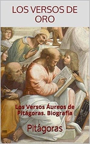 Los Versos de Oro: Los Versos Áureos de Pitágoras. Biografía (Textos Filosóficos nº 1)  by  Pitagoras