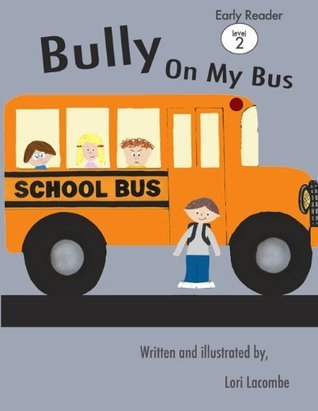 Level (2) Beginning Reader: Bully On My Bus! (Jack and Bell Books)  by  Lori Lacombe