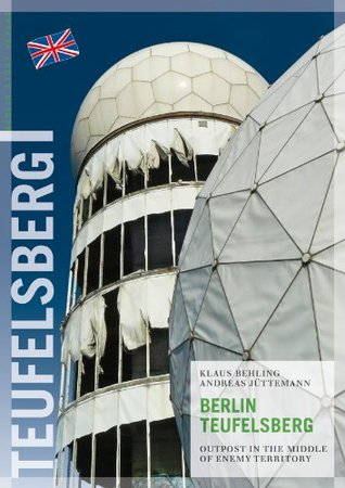 Berlin Teufelsberg: Outpost in the Middle of Enemy Territory Behling Klaus