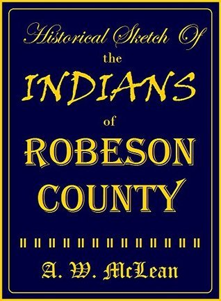 Historical Sketch Of The Indians Of Robeson County  by  A.W. McLean