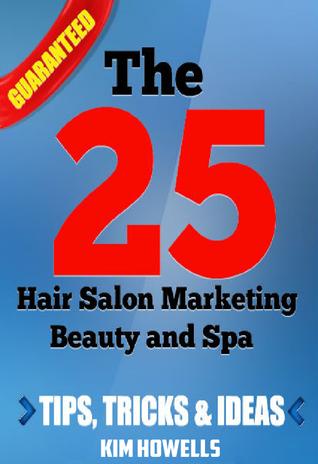 Salon Marketing The 25 Hair Salon Marketing Beauty and Spa Tips  by  Kim Howells