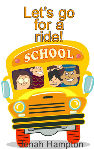 Lets Go For A Ride (Illustrated Childrens Book Ages 2-5)  by  Jenah Hampton