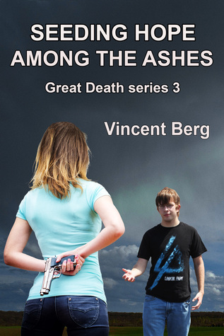 Seeding Hope Among the Ashes (Great Death, Book 3) Vincent Berg