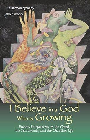 I Believe in a God Who is Growing John R. Mabry