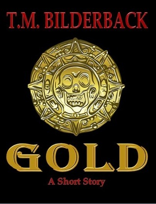 Gold: A Short Story  by  T. M. Bilderback