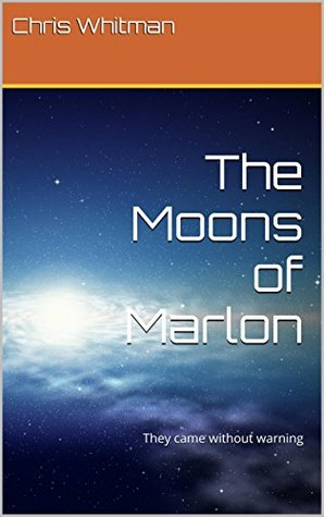 The Moons of Marlon: They came without warning  by  Chris Whitman