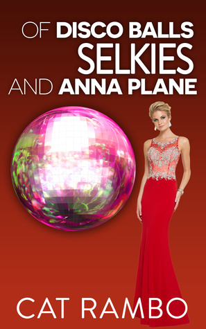 Of Selkies, Disco Balls, and Anna Plane Cat Rambo