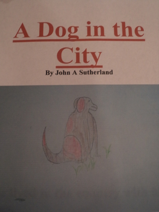 A Dog in the City By John A Sutherland  by  John A Sutherland