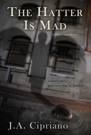 The Hatter is Mad  by  J.A. Cipriano
