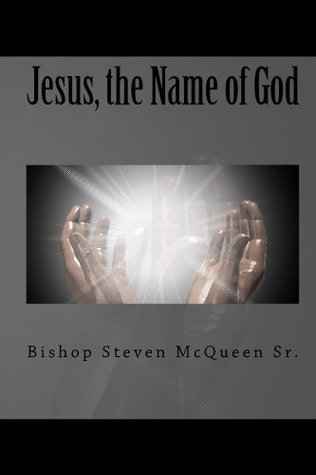 Jesus, the Name of God  by  Bishop Steven McQueen