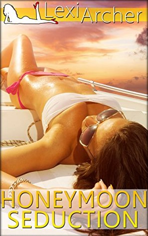 Honeymoon Seduction: A Hotwife Novel Lexi Archer
