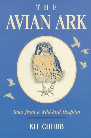 The Avian Ark: Tales From A Wild-bird Hospital  by  Kit Chubb