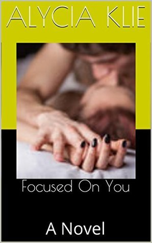 Focused On You: A Novel Alycia Klie