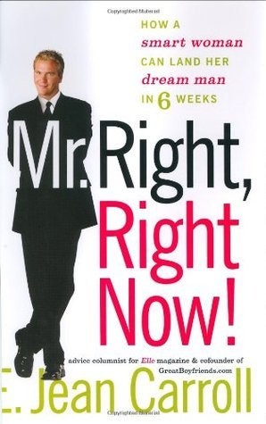 Mr. Right, Right Now!: How a Smart Woman Can Land Her Dream Man in 6 Weeks  by  E. Jean Carroll