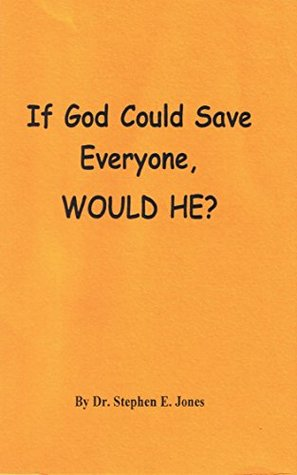 If God Could Save Everyone, Would He?  by  Dr. Stephen E. Jones