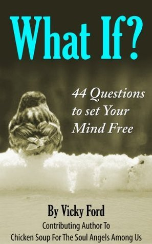 What If? 44 Questions To Set Your Mind Free  by  Vicky M. Ford