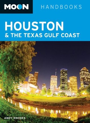 Moon Houston & the Texas Gulf Coast (Moon Handbooks)  by  Andy Rhodes