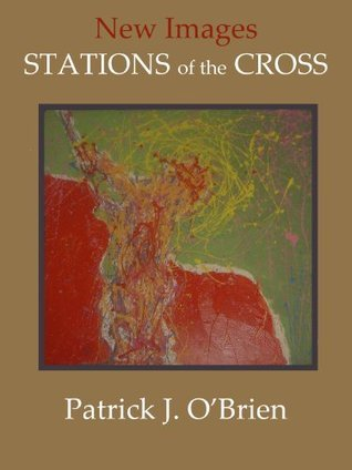 STATIONS OF THE CROSS: New Images  by  Patrick J. OBrien