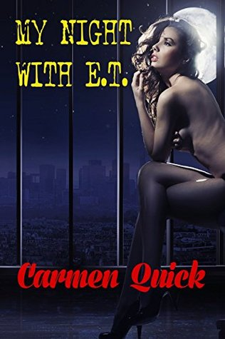 My Night With E.T.: Alien Monster Erotica  by  Carmen Quick