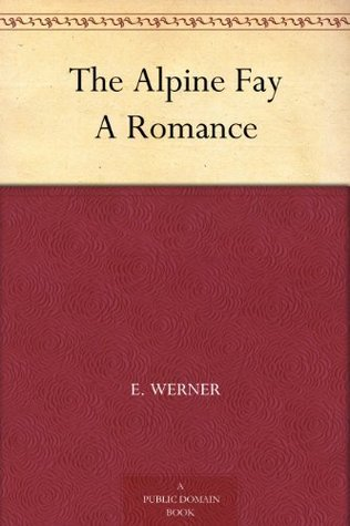 The Alpine Fay A Romance  by  E. Werner