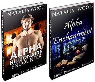 BBW BUNDLE #3: Alpha Billionaire Encounter and Alpha Enchantment  by  Passion Fire Books