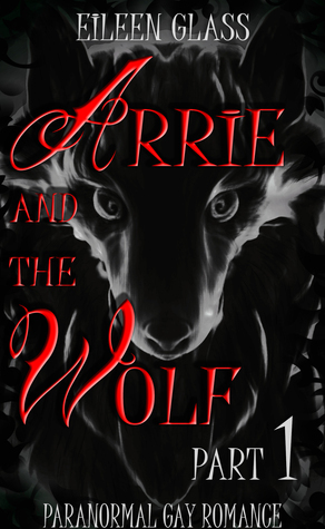 Arrie and the Wolf: Part 1  by  Eileen Glass