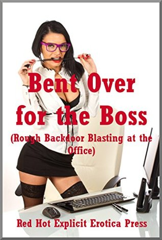Bent Over for the Boss (Rough Backdoor Blasting at the Office): Five First Anal Sex Erotica Stories  by  April Styles