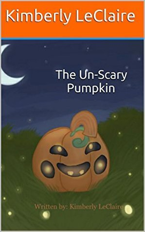 The Un-Scary Pumpkin  by  Kimberly LeClaire