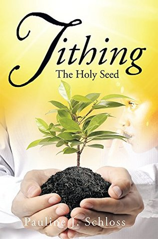 Tithing: The Holy Seed  by  Pauline J. Schloss