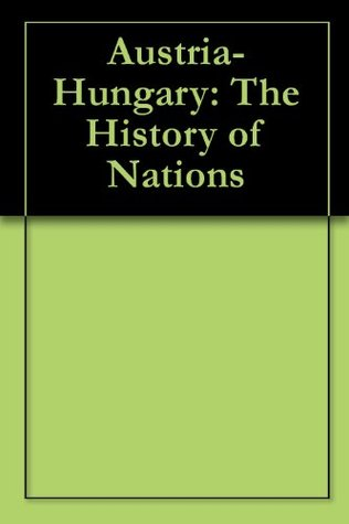 Austria-Hungary: The History of Nations Paul Louis Leger
