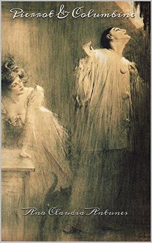 Pierrot & Columbine (The Pierrot´s Love Book 1)  by  Ana Claudia Antunes
