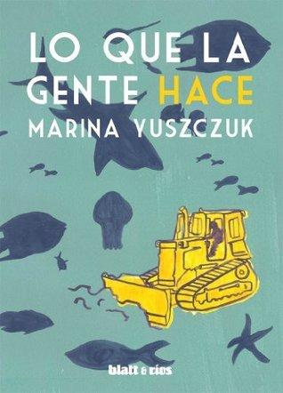 Lo que la gente hace  by  Marina Yuszczuk