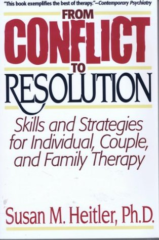 From Conflict to Resolution: Strategies for Diagnosis and Treatment of Distressed Individuals, Couples, and Families  by  Susan M. Heitler