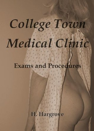 College Town Medical Clinic: Exams & Procedures  by  H. Hargrove