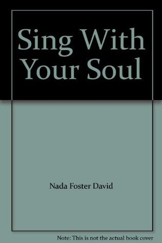Sing With Your Soul  by  Nada Foster David