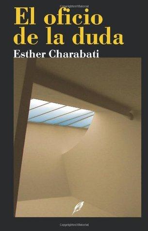 El oficio de la duda  by  Esther Charabati