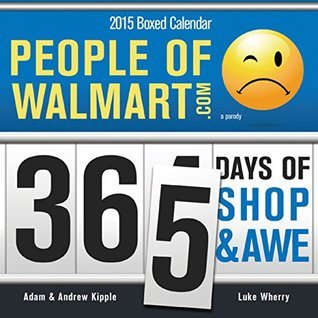 2015 People of Walmart Boxed Calendar: 365 Days of Shop and Awe  by  Andrew Kipple