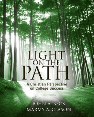 Light on the Path: A Christian Perspective on College Success (Textbook-specific CSFI)  by  John A. Beck