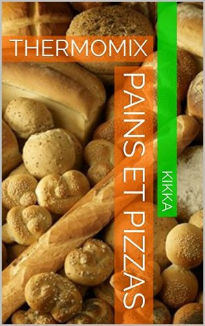 PAINS ET PIZZAS: THERMOMIX KIKKA