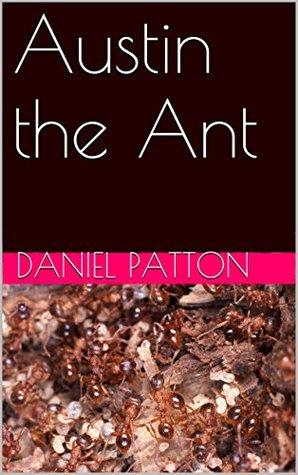 Austin the Ant  by  Daniel Patton