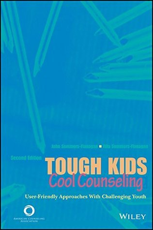 Tough Kids, Cool Counseling: User-Friendly Approaches with Challenging Youth  by  John Sommers-Flanagan
