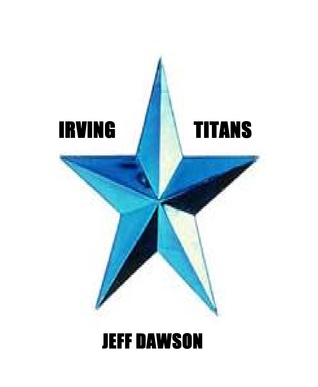 Irving Titans  by  Jeff  Dawson