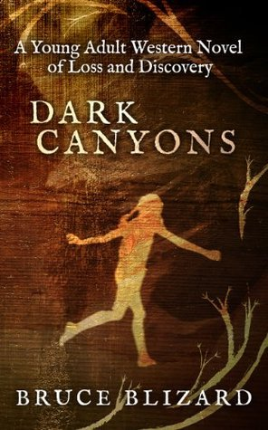 Dark Canyons: A Young Adult Western Novel of Loss and Discovery  by  Bruce Blizard